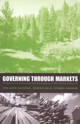 Governing through Markets: Forest Certification and the Emergence of Non-State Authority