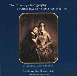 The Dawn of Photography: French Daguerreotypes, 1839-1855: An Exhibition Catalogue on CD-ROM