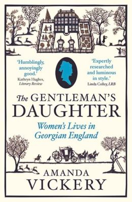 The Gentleman's Daughter: Women's Lives in Georgian England