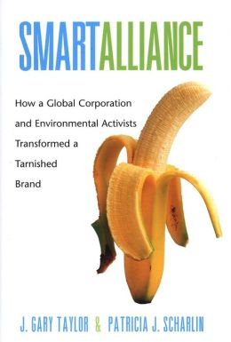Smart Alliance: How a Global Corporation and Environmental Activists Transformed a Tarnished Brand