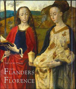 From Flanders to Florence: The Impact of Netherlandish Painting, 1400-1500