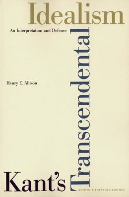 Kant's Transcendental Idealism: An Interpretation and Defense; Revised and Enlarged Edition
