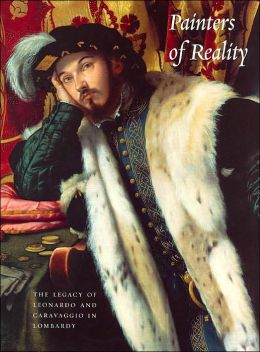 Painters of Reality: The Legacy of Leonardo and Caravaggio in Lombardy