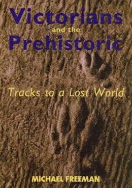 Victorians and the Prehistoric: Tracks to a Lost World