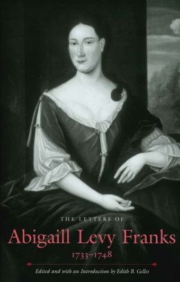 The Letters of Abigail Levy Franks, 1733-1748