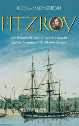 FitzRoy: The Remarkable Story of Darwin's Captain and the Invention of the Weather Forecast