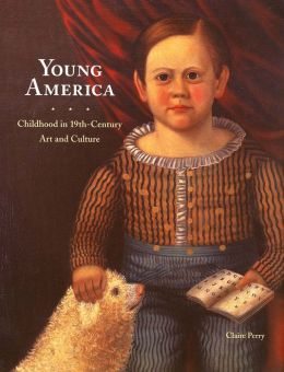Young America: Childhood in 19th-Century Art and Culture