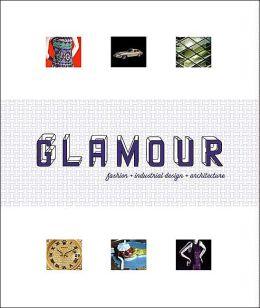 Glamour: Fashion, Industrial Design, Architecture