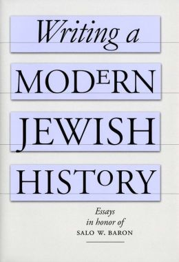 Writing a Modern Jewish History: Essays in Honor of Salo W. Baron