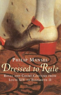 Dressed to Rule: Royal and Court Costume from Louis XIV to Elizabeth II