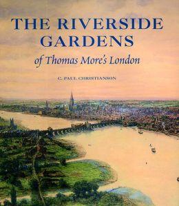The Riverside Gardens of Thomas More's London