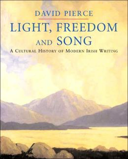 Light, Freedom and Song: A Cultural History of Modern Irish Writing