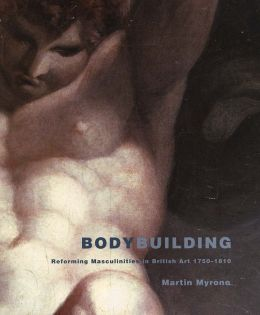 Bodybuilding: Reforming Masculinities in British Art 1750-1810