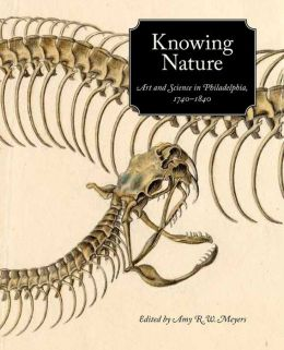 Knowing Nature: Art and Science in Philadelphia, 1740-1840