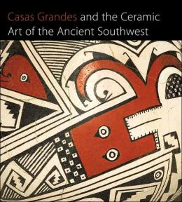 Casas Grandes and the Ceramic Art of the Ancient Southwest