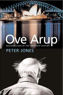 Ove Arup: Masterbuilder of the Twentieth Century