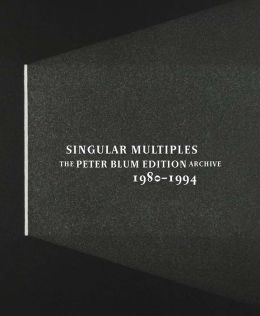 Singular Multiples: The Peter Blum Edition Archive, 1980-1994
