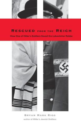 Rescued from the Reich: How One of Hitler's Soldiers Saved the Lubavitcher Rebbe