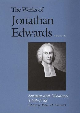The Works of Jonathan Edwards, Volume 25: Sermons and Discourses, 1743-1758