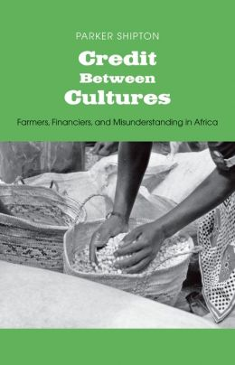 Credit Between Cultures: Farmers, Financiers, and Misunderstanding in Africa