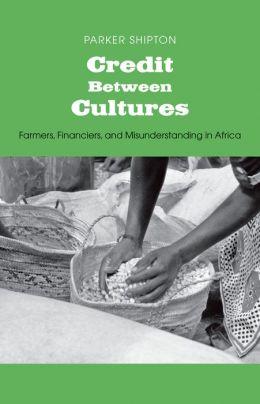Credit Between Cultures: Farmers, Financiers, and Misunderstanding in Africa
