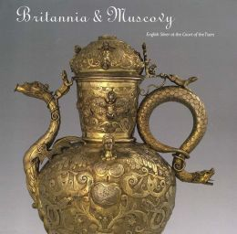 Britannia and Muscovy: English Silver at the Court of the Tsars