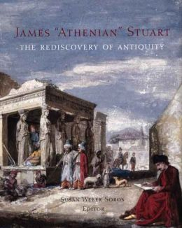 James 'Athenian' Stuart: The Rediscovery of Antiquity