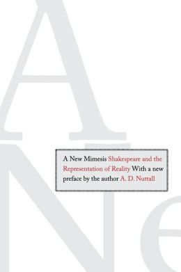 A New Mimesis: Shakespeare and the Representation of Reality