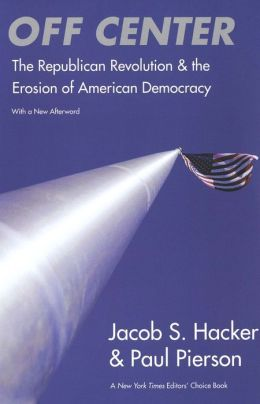 Off Center: The Republican Revolution and the Erosion of American Democracy: With a New Afterword