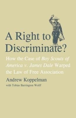 A Right to Discriminate?: How the Case of Boy Scouts of America v. James Dale Warped the Law of Free Association