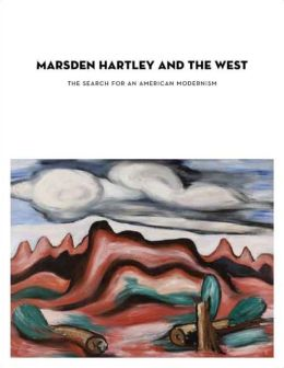 Marsden Hartley and the West: The Search for an American Modernism