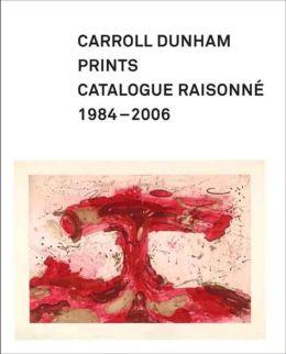 Carroll Dunham Prints: Catalogue Raisonné, 1984-2006