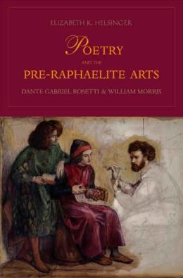 Poetry and the Pre-Raphaelite Arts: Dante Gabriel Rossetti and William Morris