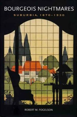 Bourgeois Nightmares: Suburbia, 1870-1930