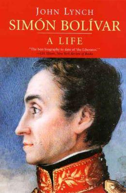 Simón Bolívar (Simon Bolivar): A Life