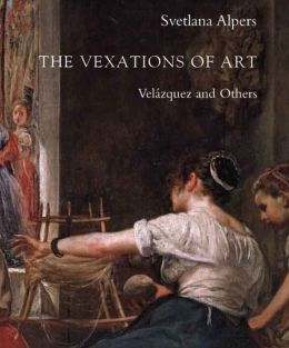 The Vexations of Art: Velázquez and Others
