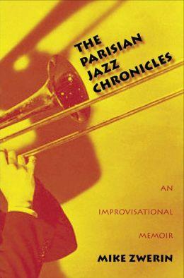 The Parisian Jazz Chronicles: An Improvisational Memoir