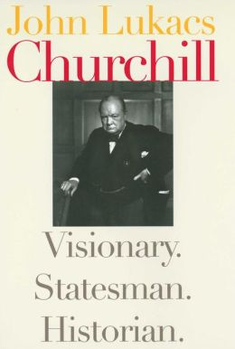 Churchill: Visionary, Statesman, Historian