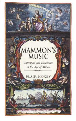 Mammon's Music: Literature and Economics in the Age of Milton