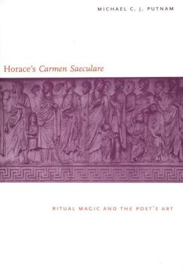 Horace's ''Carmen Saeculare'': Ritual Magic and the Poet's Art