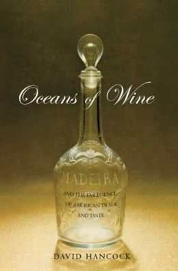 Oceans of Wine: Madeira and the Emergence of American Trade and Taste
