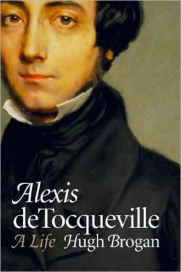 Alexis de Tocqueville: A Life