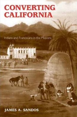 Converting California: Indians and Franciscans in the Missions