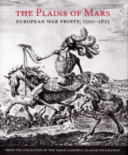 The Plains of Mars: European War Prints, 1500-1825, from the Collection of the Sarah Campbell Blaffer Foundation