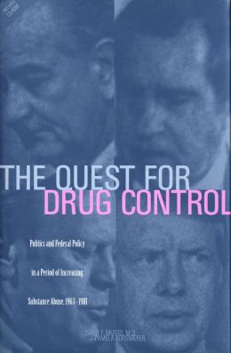 The Quest for Drug Control: Politics and Federal Policy in a Period of Increasing Substance Abuse, 1963-1981