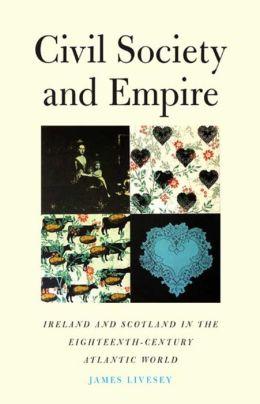 Civil Society and Empire: Ireland and Scotland in the Eighteenth-Century Atlantic World