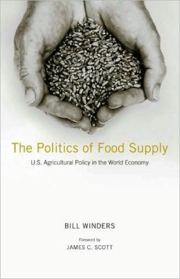 The Politics of Food Supply: U. S. Agricultural Policy in the World Economy