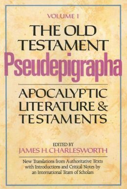 The Old Testament Pseudepigrapha, Volume 1: Apocalyptic Literature and Testaments