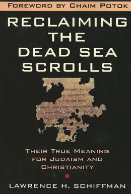 Reclaiming the Dead Sea Scrolls: The History of Judaism, the Background of Christianity, the Lost Library of Qumran