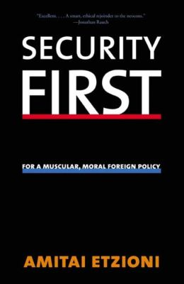 Security First: For a Muscular, Moral Foreign Policy
